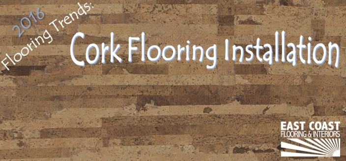 Cork Flooring Installation with East Coast Flooring and Interiors